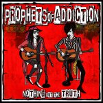 Nothing But The Truth by Prophets Of Addiction  (HiVolMusic)